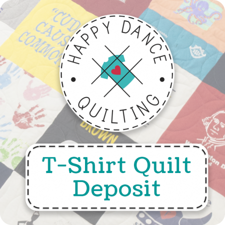 T-Shirt Quilt Deposit | Happy Dance Quilting